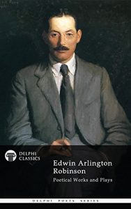 Baixar Delphi Poetical Works and Plays of Edwin Arlington Robinson (Illustrated) (Delphi Poets Series Book 46) (English Edition) pdf, epub, eBook