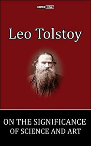 Baixar On the Significance of Science and Art – Leo Tolstoy (With Notes)(Biography)(Illustrated) pdf, epub, eBook