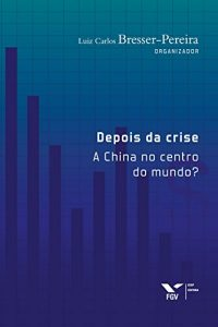 Baixar Depois da crise: a China no centro do mundo? pdf, epub, eBook