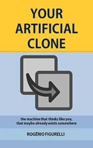 Baixar Your Artificial Clone: The machine that thinks like you, that maybe already exists somewhere pdf, epub, eBook