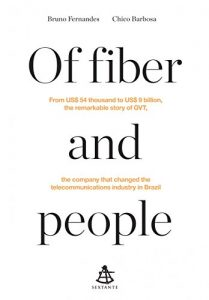 Baixar Of fiber and people: From US$ 54 thousand to US$ 9 billion, the remarkable story of GVT, the company that changed the telecommunications industry in Brazil pdf, epub, eBook