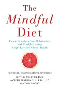 Baixar The Mindful Diet: How to Transform Your Relationship to Food for Lasting Weight Loss and Vibrant Health (English Edition) pdf, epub, eBook