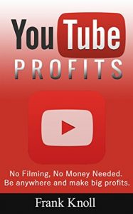 Baixar YouTube: YouTube Profits How to Create a Successful YouTube Channel No Filming, No Money Needed, Secrets Revealed, Marketing, Entrepreneurship and Business: … Profits, No Filming) (English Edition) pdf, epub, eBook