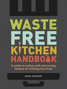 Baixar Waste-Free Kitchen Handbook: A Guide to Eating Well and Saving Money By Wasting Less Food pdf, epub, eBook