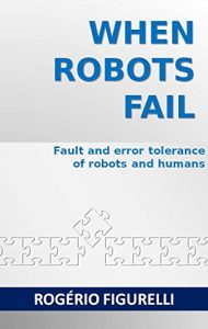 Baixar When robots fail: Fault and error tolerance of robots and humans pdf, epub, eBook