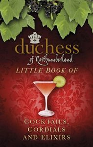 Baixar The Duchess of Northumberland's Little Book of Cocktails, Cordials and Elixirs pdf, epub, eBook
