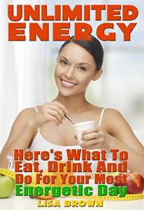 Baixar Unlimited Energy: Here's What to Eat, Drink, and Do for Your Most Energetic Day (Possible Ever) (English Edition) pdf, epub, eBook