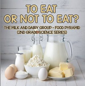 Baixar To Eat Or Not To Eat?  The Milk And Dairy Group – Food Pyramid (2nd Grade Science Series) (English Edition) pdf, epub, eBook