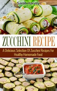 Baixar Zucchini Recipes: A Delicious Selection Of Zucchini Recipes For Healthy Homemade Food (Vegetables, Healthy Food, Diet, Healthy Diet, Cookbooks) (English Edition) pdf, epub, eBook