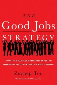 Baixar The Good Jobs Strategy: How the Smartest Companies Invest in Employees to Lower Costs and Boost Profits pdf, epub, eBook