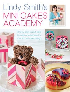 Baixar Lindy Smith's Mini Cakes Academy: Step-by-step expert cake decorating techniques for 30 mini cake designs pdf, epub, eBook