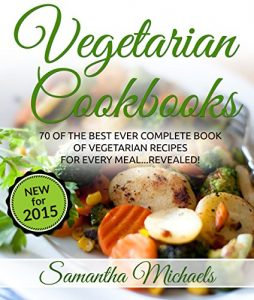 Baixar Vegetarian Cookbooks: 70 Of The Best Ever Complete Book of Vegetarian Recipes for Every Meal…Revealed! pdf, epub, eBook
