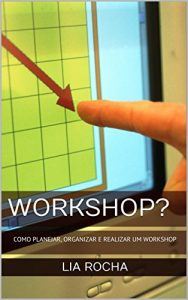 Baixar WORKSHOP?: COMO PLANEJAR, ORGANIZAR E REALIZAR UM WORKSHOP pdf, epub, eBook