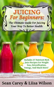 Baixar Juicing For Beginners: The Ultimate Guide For Juicing Your Way To Better Health: Includes 47 nutrient-rich juice recipes for weight loss, detoxification, energy, and much more!  (English Edition) pdf, epub, eBook