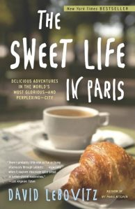 Baixar The Sweet Life in Paris:: Delicious Adventures in the World's Most Glorious – and Perplexing – City pdf, epub, eBook