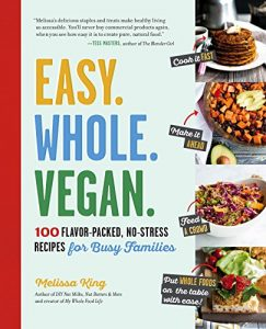 Baixar Easy. Whole. Vegan.: 100 Flavor-Packed, No-Stress Recipes for Busy Families (English Edition) pdf, epub, eBook