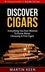 Baixar Discover Cigars – Everything You Ever Wanted To Know About Choosing A Fine Cigar! (A Connoisseur's Guide Series) (English Edition) pdf, epub, eBook