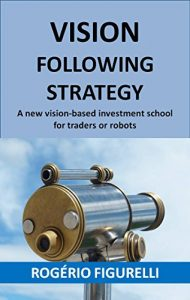 Baixar Vision Following Strategy: A new vision-based investment school for traders or robots pdf, epub, eBook