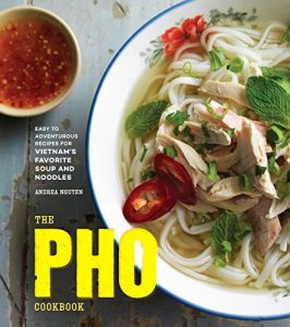 Baixar The Pho Cookbook: Easy to Adventurous Recipes for Vietnam's Favorite Soup and Noodles pdf, epub, eBook