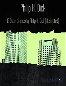 Baixar 13 Short Stories by Philip K. Dick (Illustrated) (English Edition) pdf, epub, eBook