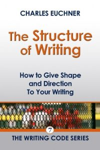 Baixar The Structure of Writing: A Short How-To Guide to Organize Your Stories, Essays, Reports, and More (The Writing Code Series Book 7) (English Edition) pdf, epub, eBook