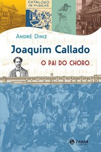 Baixar Joaquim Callado: O pai do choro pdf, epub, eBook