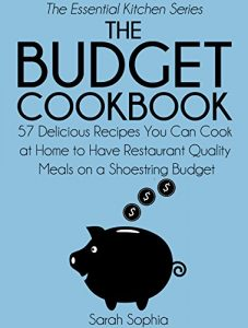 Baixar The Budget Cookbook: 57 Delicious Recipes You Can Cook at Home to Have Restaurant Quality Meals on a Shoestring Budget (The Essential Kitchen Series Book 13) (English Edition) pdf, epub, eBook