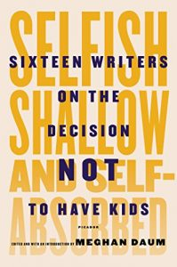 Baixar Selfish, Shallow, and Self-Absorbed: Sixteen Writers on the Decision Not to Have Kids pdf, epub, eBook