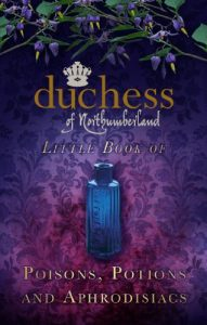 Baixar The Duchess of Northumberland's Little Book of Poisons, Potions and Aphrodisiacs pdf, epub, eBook