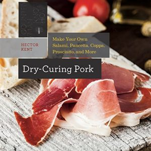 Baixar Dry-Curing Pork: Make Your Own Salami, Pancetta, Coppa, Prosciutto, and More (Countryman Know How) pdf, epub, eBook
