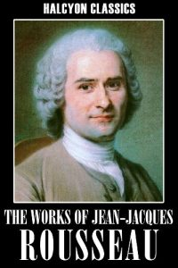 Baixar The Works of Jean-Jacques Rousseau: The Social Contract, Confessions, Emile, and Other Essays (Halcyon Classics) (English Edition) pdf, epub, eBook