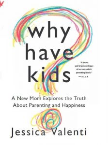 Baixar Why Have Kids?: A New Mom Explores the Truth About Parenting and Happiness pdf, epub, eBook