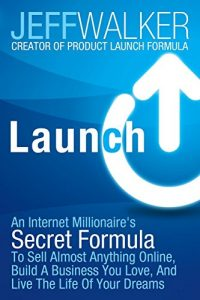 Baixar Launch: An Internet Millionaire's Secret Formula To Sell Almost Anything Online, Build A Business You Love, And Live The Life Of Your Dreams pdf, epub, eBook