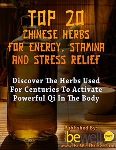 Baixar Top 20 Chinese Herbs for Energy, Stamina, and Stress Relief: Discover the Herbs Used for Centuries to Activate Powerful Qi in the Body (Be Well Series Book 4) (English Edition) pdf, epub, eBook