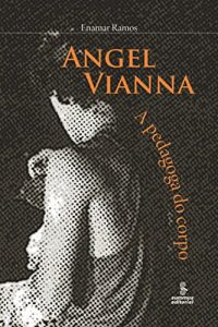 Baixar Angel Vianna: A pedagoga do corpo pdf, epub, eBook