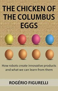 Baixar The chicken of the Columbus eggs: How robots create innovative products and what we can learn from them pdf, epub, eBook