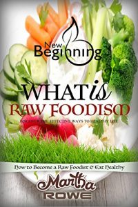 Baixar What is Raw Foodism and How to Become a Raw Foodist: How to Eat Healthy (New Beginning Book): Raw Food Diet, How to Lose Weight Fast, Vegan Recipes, Healthy Living (English Edition) pdf, epub, eBook