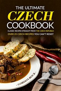 Baixar The Ultimate Czech Cookbook – Classic Recipes Straight from The Czech Republic: Over 25 Czech Recipes You Can't Resist (English Edition) pdf, epub, eBook