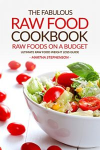 Baixar The Fabulous Raw Food Cookbook – Raw Foods on a Budget: Ultimate Raw Food Weight Loss Guide (English Edition) pdf, epub, eBook
