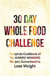 Baixar Whole: The 30 Day Whole Foods Challenge: Complete Cookbook of 90-AWARD WINNING Recipes Guaranteed to Lose Weight (30 Day Whole Food Challenge, Whole Foods, … Whole Foods Cookbook) (English Edition) pdf, epub, eBook