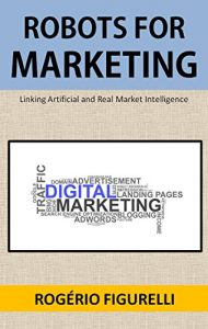 Baixar Robots for Marketing: Linking Artificial and Real Market Intelligence pdf, epub, eBook