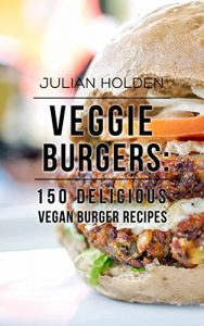 Baixar Veggie Burgers: 150 Delicious Vegan Burger Recipes: Easy, Healthy Vegan, Vegetarian, Veggie Burgers ( Plant Based, How Not to Die, The China Study) (English Edition) pdf, epub, eBook