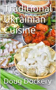 Baixar Traditional Ukrainian Cuisine: My Wife's Recipes From Her Grandmother's Table (English Edition) pdf, epub, eBook