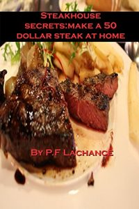 Baixar Steakhouse secrets:make a 50 dollar steak at home. (English Edition) pdf, epub, eBook