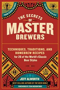 Baixar The Secrets of Master Brewers: Techniques, Traditions, and Homebrew Recipes for 26 of the World's Classic Beer Styles, from Czech Pilsner to English Old Ale (English Edition) pdf, epub, eBook