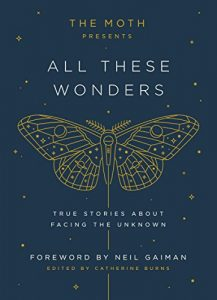 Baixar The Moth Presents All These Wonders: True Stories About Facing the Unknown pdf, epub, eBook