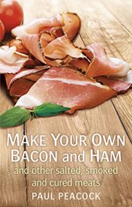 Baixar Make your own bacon and ham and other salted, smoked and cured meats (English Edition) pdf, epub, eBook