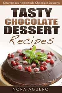 Baixar Tasty Chocolate Dessert Recipes: Scrumptious Homemade Chocolate Desserts pdf, epub, eBook
