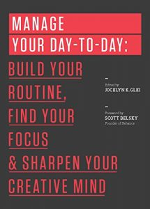 Baixar Manage Your Day-to-Day: Build Your Routine, Find Your Focus, and Sharpen Your Creative Mind (The 99U Book Series) (English Edition) pdf, epub, eBook