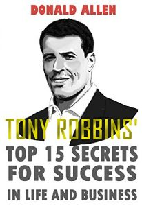 Baixar Tony Robbins' Top 15 Secrets For Success In Life And Business: Rationed Short Guide For Mature Minds That Seek Good Advice And Not To Be Lectured (Easy … To The Point, Zero Fluff) (English Edition) pdf, epub, eBook